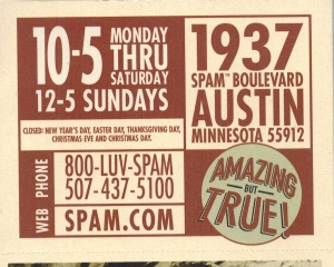 In case you can't read it, that phone number is 800-LUV-SPAM, so you can get all of your SPAM and SPAM Museum-related questioned answered. I'm sure you have many.